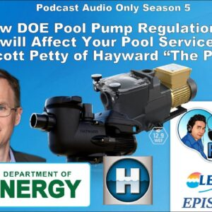 The New DOE Pool Pump Regulations and How They Will Affect You - With Scotty Petty of Hayward