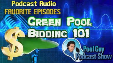 Green Pool Pricing: Pool Guy Podcast Show Favorite Episodes #3
