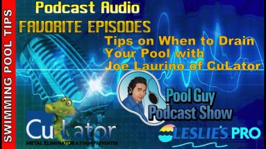 Tips on When to Drain Your Pool with Joe Laurino of CuLator: Pool Guy Podcast Show Favorite Ep #2